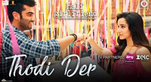 Half Girlfriend Song Thodi Der is Released