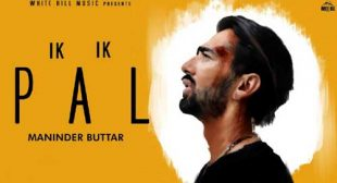 Ik Ik Pal Lyrics – Maninder Buttar