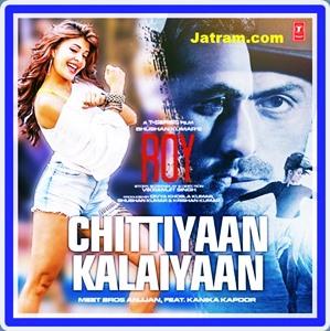 chitiya kalaiya mp3 song download | chittiyaan kalaiyaan | roy