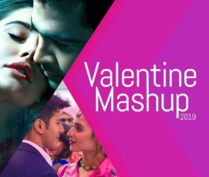 VALENTINES MASHUP 2019 Mp3 Songs