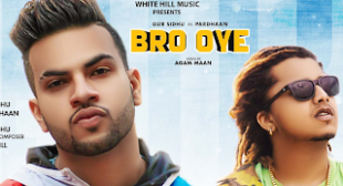 Bro Oye Lyrics – Gur Sidhu ft Pradhaan  |  Mohitlyrics | Latest Song Lyrics