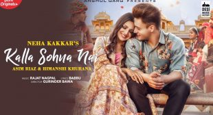 KALLA SOHNA NAI LYRICS हिन्दी-ਪੰਜਾਬੀ-English / Neha Kakkar ft Asim Riyaz, Himanshi Khurana