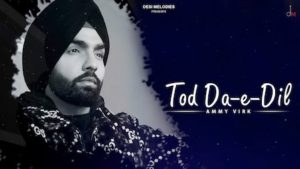 Tod Da E Dil Lyrics – Ammy Virk – Latest Hindi Song Lyrics