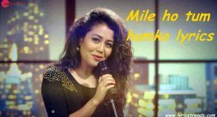 Mile ho tum humko lyrics-Tony Kakkar, Neha Kakkar – LyricsTrends