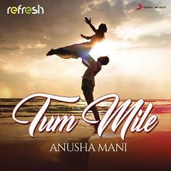 Tum Mile (Refresh Version) Song   Anusha Mani